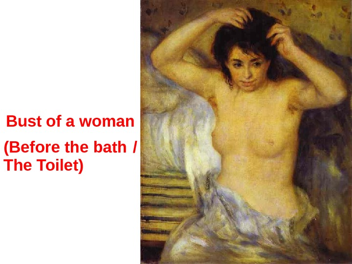 Bust of a woman (Before the bath  / The Toilet)