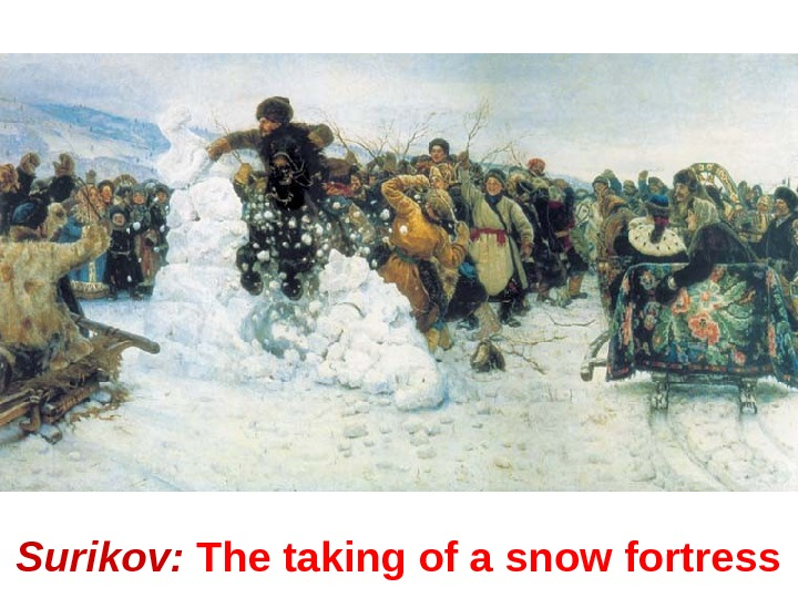 Surikov:  The taking of a snow fortress