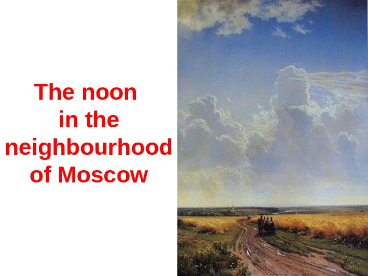 The n oon in the neighbourhood of Moscow