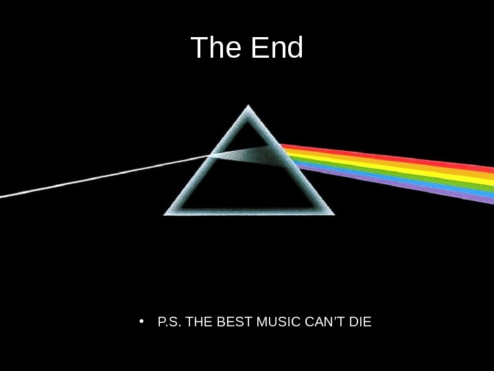 The End • P. S. THE  BEST  MUSIC  CAN'T  DIE