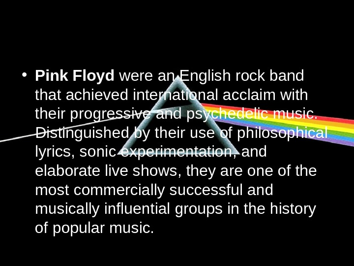 • Pink Floyd were an English rock band that achieved international acclaim with their