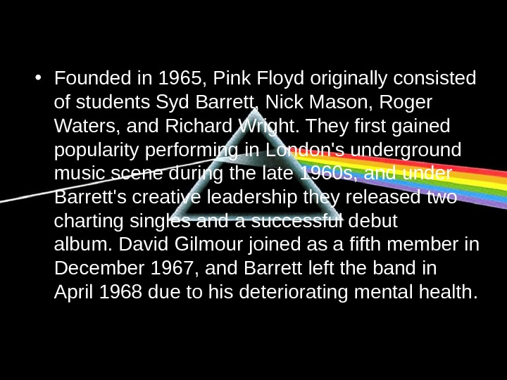 • Founded in 1965, Pink Floyd originally consisted of students Syd Barrett, Nick Mason,