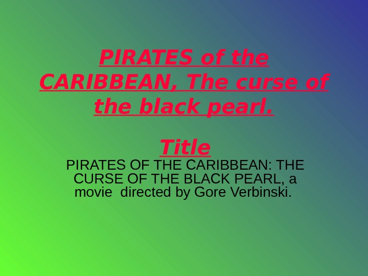 PIRATES of the CARIBBEAN, The curse of the black pearl. Title PIRATES OF THE