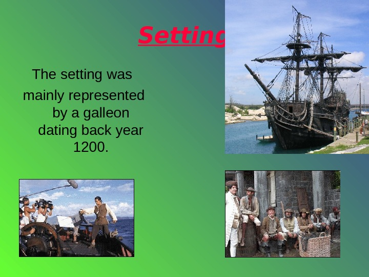 Setting The setting was mainly represented by a galleon dating back year 1200.