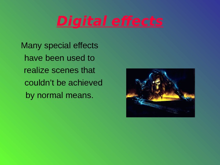 Digital effects Many special effects have been used to realize scenes that couldn't be