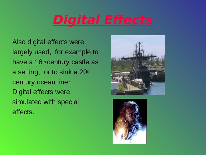 Digital Effects Also digital effects were largely used,  for example to have a