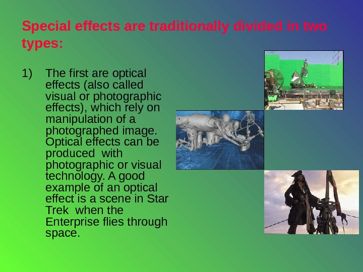 Special effects are traditionally divided in two types : 1) The first are optical