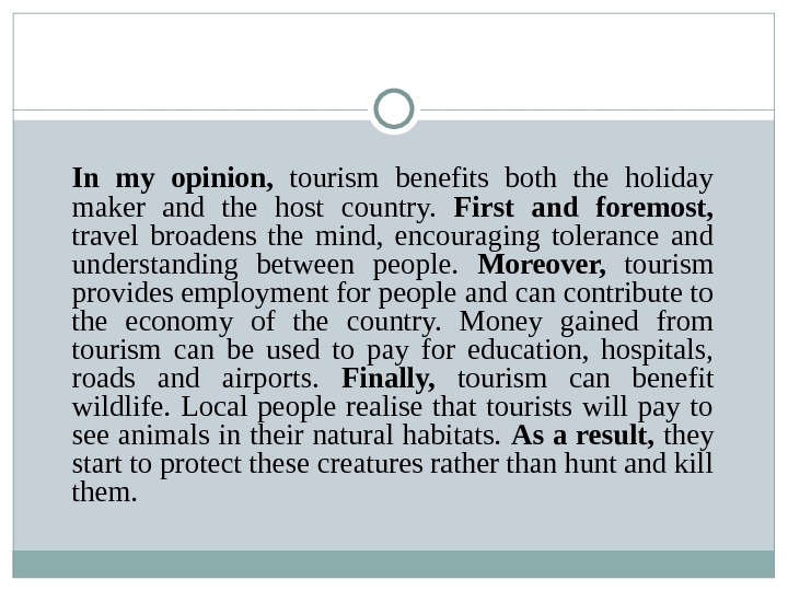 In my opinion,  tourism benefits both the holiday maker and the host country.  First