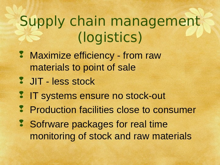 Supply chain management (logistics) Maximize efficiency - from raw materials to point of sale
