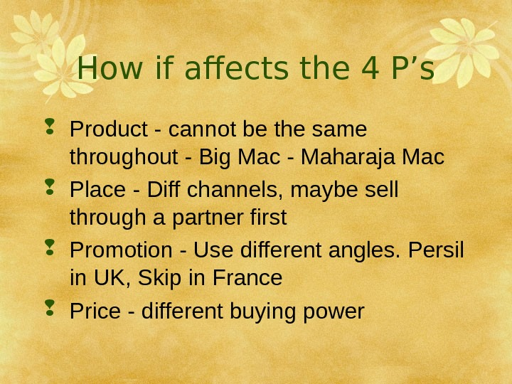 How if affects the 4 P's Product - cannot be the same throughout -