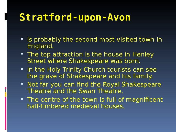 Stratford-upon-Avon  is probably the second most visited town in England.  The top attraction is
