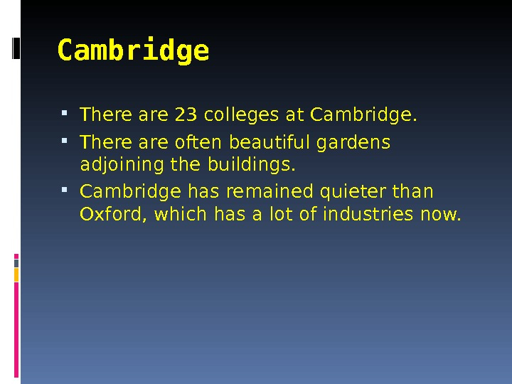 Cambridge  There are 23 colleges at Cambridge.  There are often beautiful gardens adjoining the