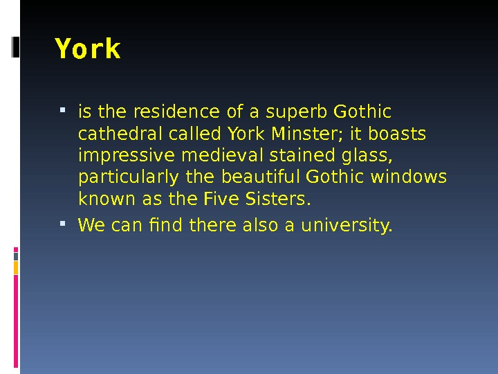 York  is the residence of a superb Gothic cathedral called York Minster; it boasts impressive