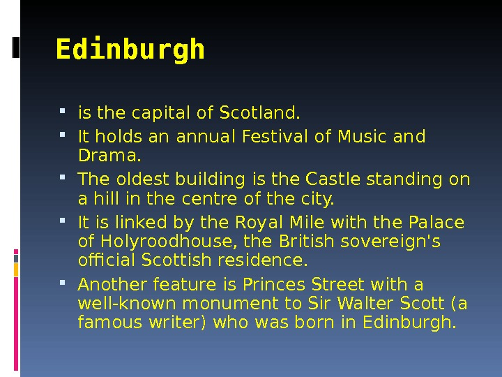 Edinburgh  is the capital of Scotland.  It holds an annual Festival of Music and