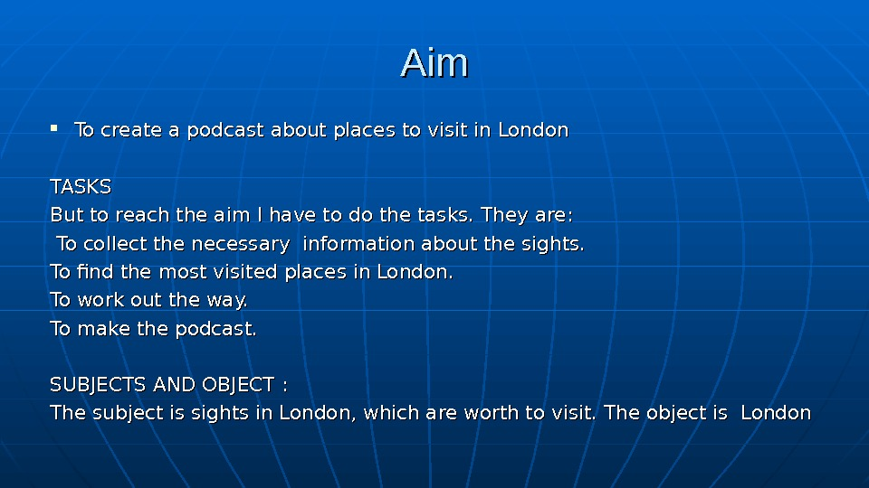 Aim. Aim To create a podcast about places to visit in London TASKS  But to