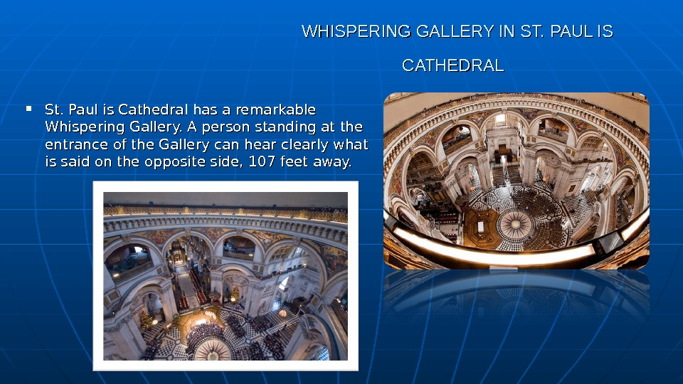 WHISPERING GALLERY IN ST. PAUL IS CATHEDRAL St. Paul is Cathedral has a remarkable Whispering Gallery.