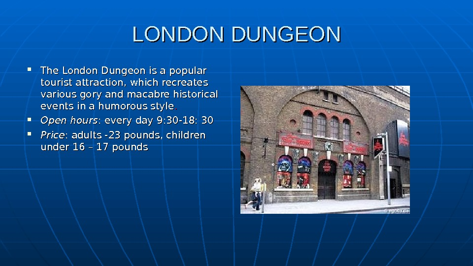 LONDON DUNGEON The. London Dungeonis a popular tourist attraction, which recreates various gory andmacabrehistorical events in