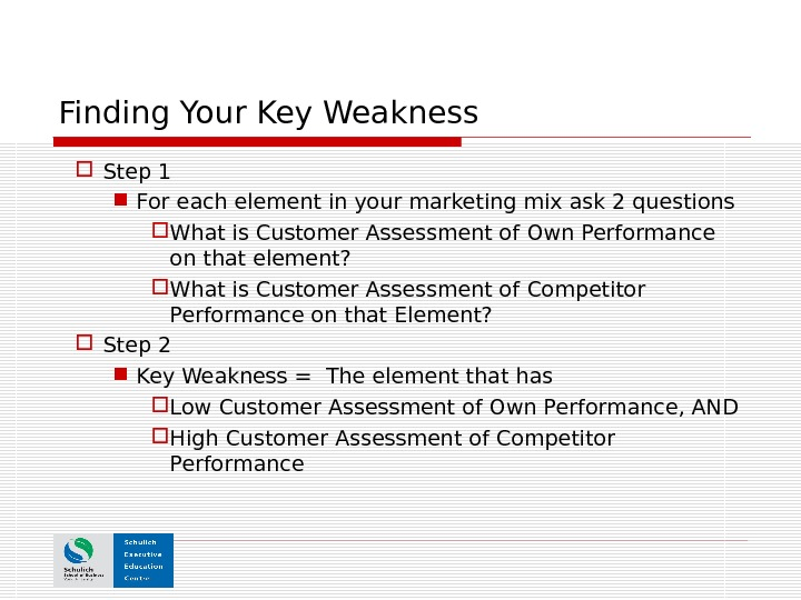 Finding Your Key Weakness Step 1 For each element in your marketing mix ask 2 questions