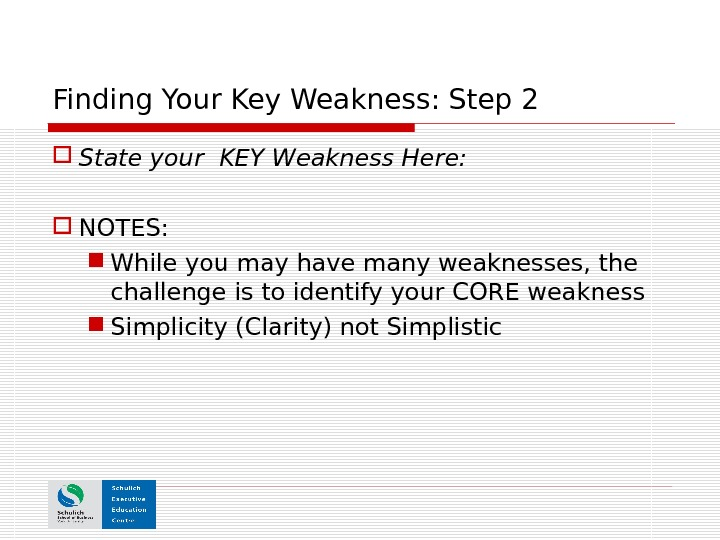 Finding Your Key Weakness: Step 2 State your KEY Weakness Here:  NOTES: While you may