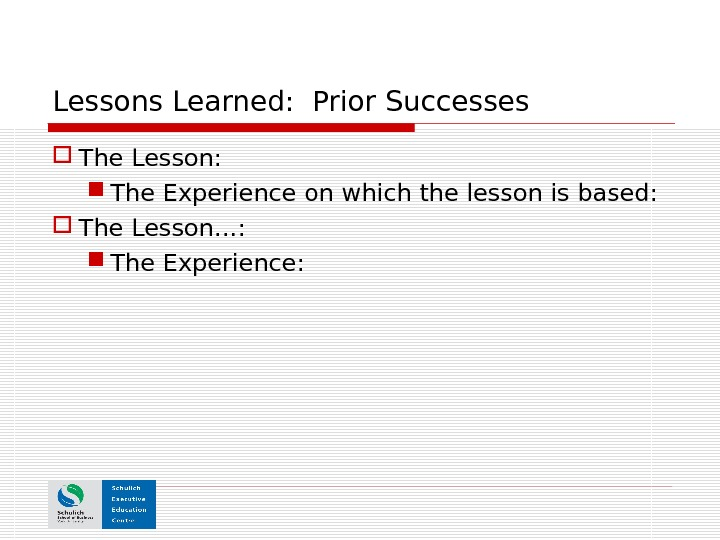 Lessons Learned:  Prior Successes The Lesson: The Experience on which the lesson is based: The