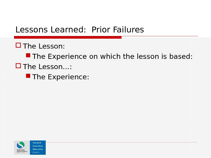 Lessons Learned:  Prior Failures The Lesson: The Experience on which the lesson is based: The