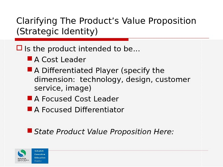 Clarifying The Product's Value Proposition (Strategic Identity) Is the product intended to be… A Cost Leader