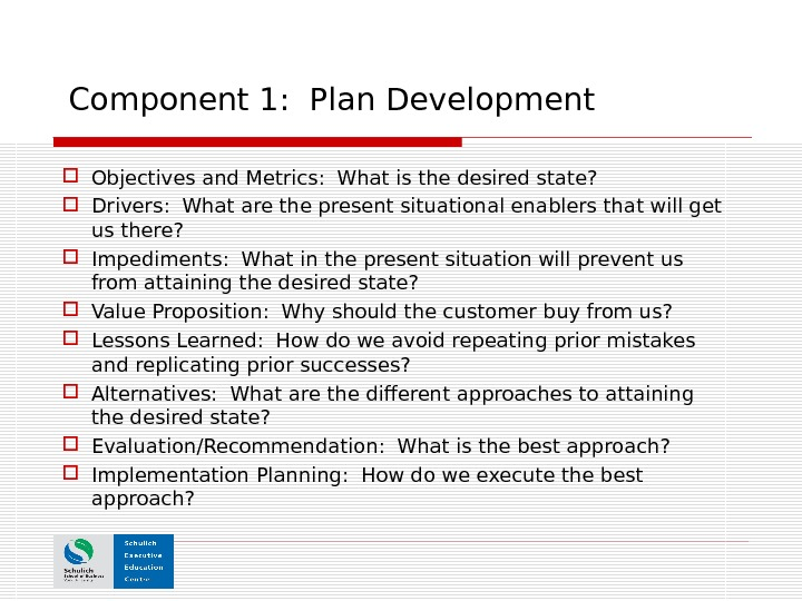 Component 1:  Plan Development Objectives and Metrics:  What is the desired state?  Drivers: