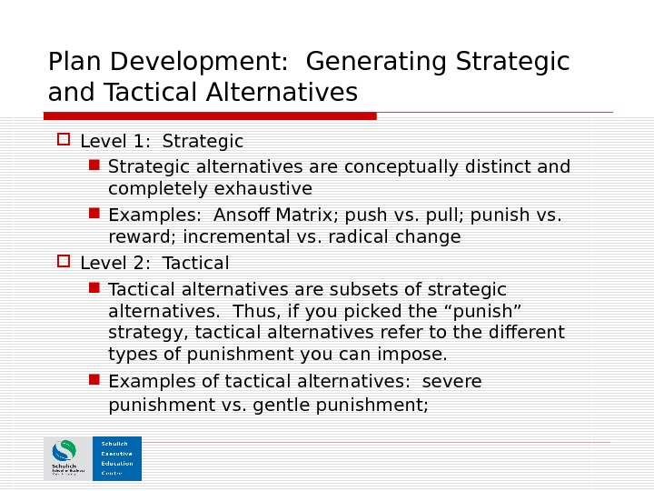 Plan Development:  Generating Strategic and Tactical Alternatives Level 1:  Strategic alternatives are conceptually distinct