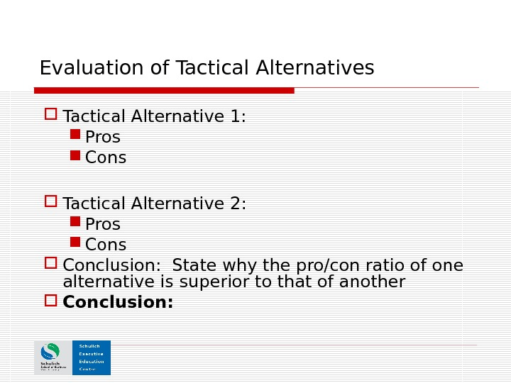 Evaluation of Tactical Alternatives Tactical Alternative 1:  Pros Cons Tactical Alternative 2:  Pros Conclusion: