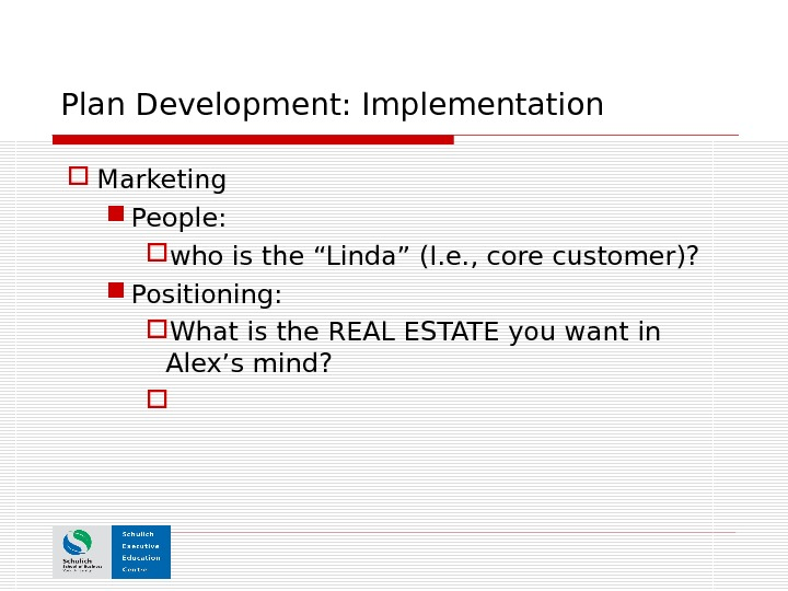 "Plan Development: Implementation Marketing People: who is the ""Linda"" (I. e. , core customer)?  Positioning:"