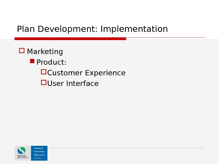 Plan Development: Implementation Marketing Product: Customer Experience User Interface
