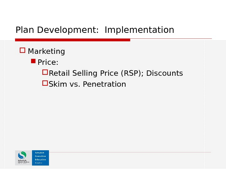 Plan Development:  Implementation Marketing Price: Retail Selling Price (RSP); Discounts Skim vs. Penetration