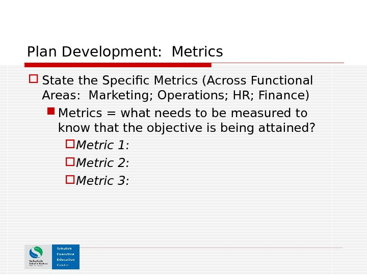 Plan Development:  Metrics State the Specific Metrics (Across Functional Areas:  Marketing; Operations; HR; Finance)