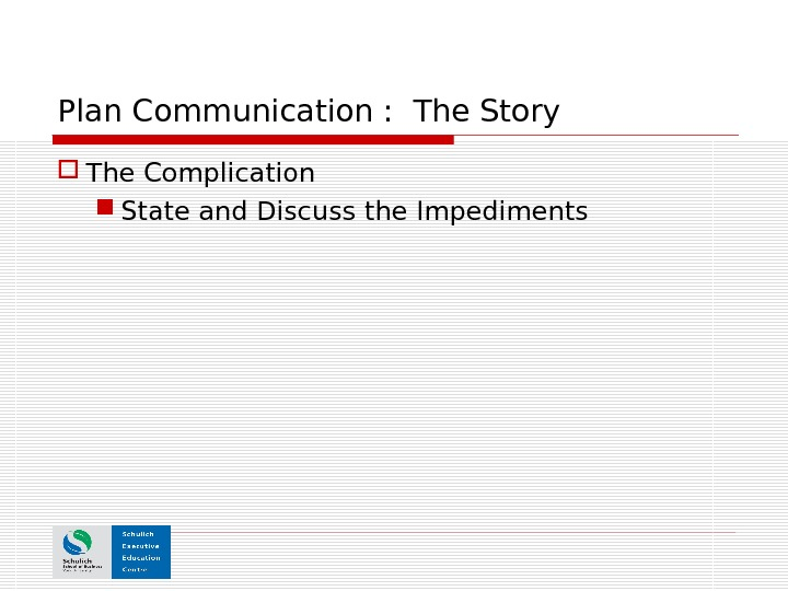 Plan Communication :  The Story The Complication  State and Discuss the Impediments