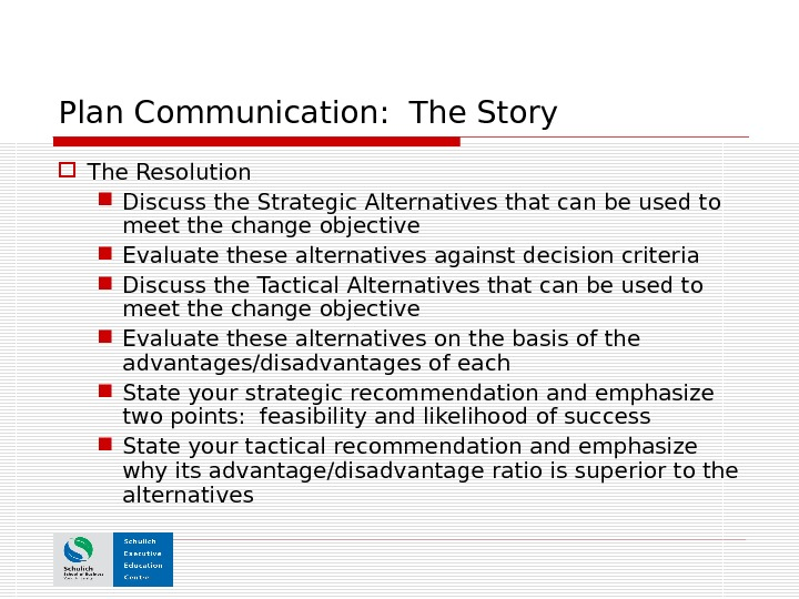 Plan Communication:  The Story The Resolution Discuss the Strategic Alternatives that can be used to