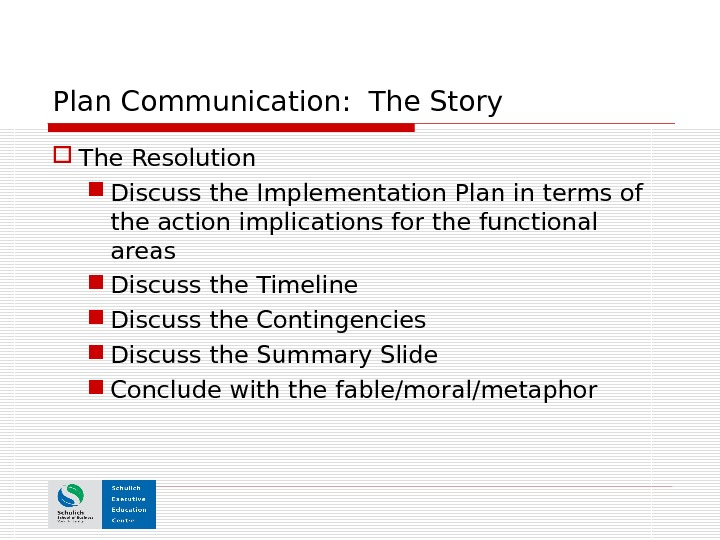 Plan Communication:  The Story The Resolution Discuss the Implementation Plan in terms of the action