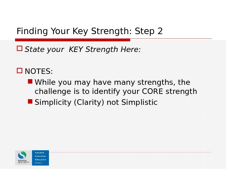 Finding Your Key Strength: Step 2 State your KEY Strength Here:  NOTES: While you may