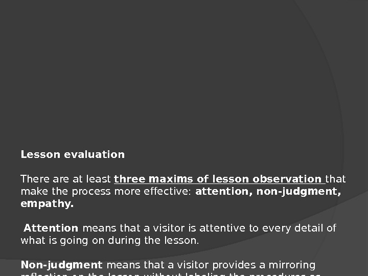 Lesson evaluation There at least three maxims of lesson observation that make the process more effective: