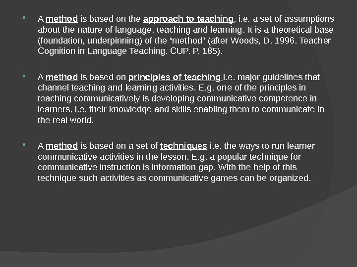 A method is based on the approach to teaching , i. e. a set of