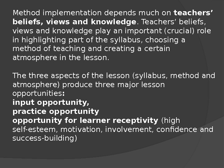 Method implementation depends much on teachers' beliefs, views and knowledge. Teachers' beliefs,  views and knowledge