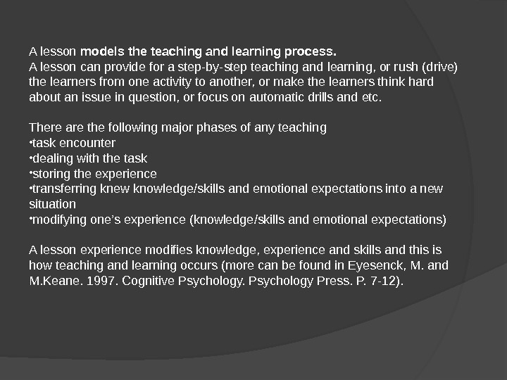 A lesson models the teaching and learning process.  A lesson can provide for a step-by-step