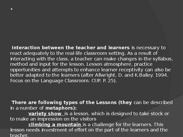 •  Interaction between the teacher and learners is necessary to react adequately to the