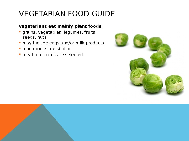 VEGETARIAN FOOD GUIDE vegetarians eat mainly plant foods grains, vegetables, legumes, fruits,  seeds, nuts may