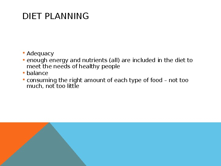 DIET PLANNING Adequacy enough energy and nutrients (all) are included in the diet to meet the