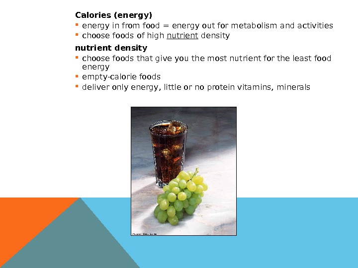 Calories (energy) energy in from food = energy out for metabolism and activities choose foods of