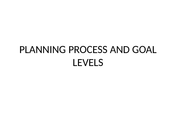 PLANNING PROCESS AND GOAL LEVELS