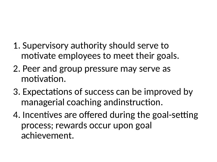 1.  Supervisory authority should serve to motivate employees to meet their goals. 2.  Peer