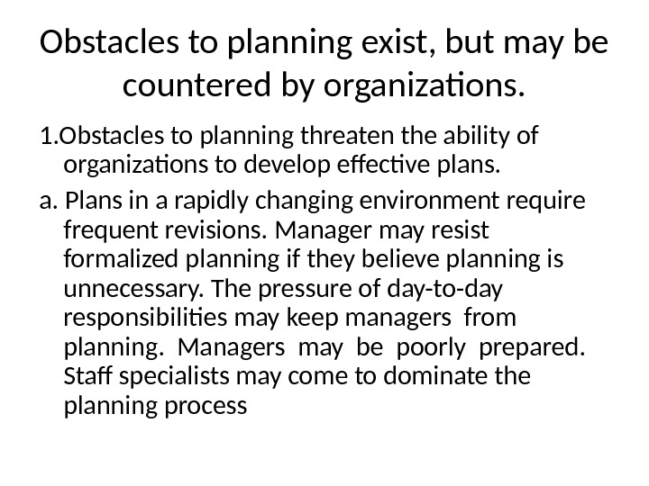 Obstacles to planning exist, but may be countered by organizations. 1. Obstacles to planning threaten the