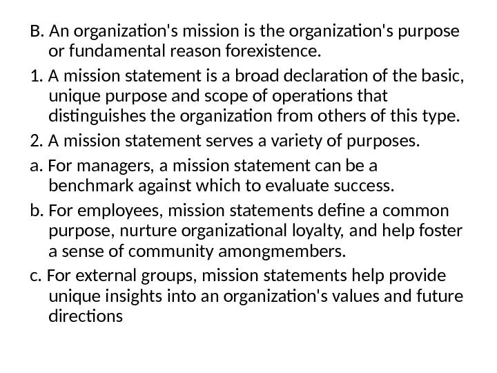 B.  An organization's mission is the organization's purpose or fundamental reason forexistence. 1.  A