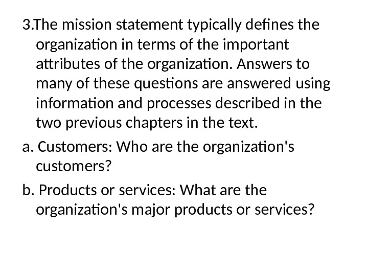 3. The mission statement typically defines the organization in terms of the important  attributes of